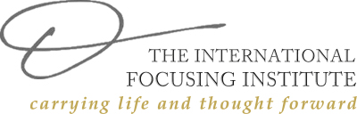 The International Focusing Institute - Carrying Life and Thought Forward